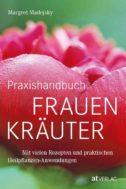 Praxishandbuch Frauenheilkräuter Margret Madejksy